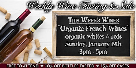 Weekly Wine Tasting & Sale - Organic French Wines tickets