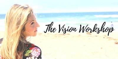 The Vision Workshop- Live a Life You Love!