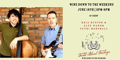 Field Blend Fridays with Kris Ruston & Alex Ward & Cathi Marshall tickets