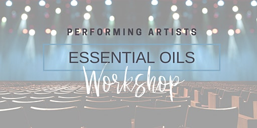 Performing Artists Essential Oils Workshop