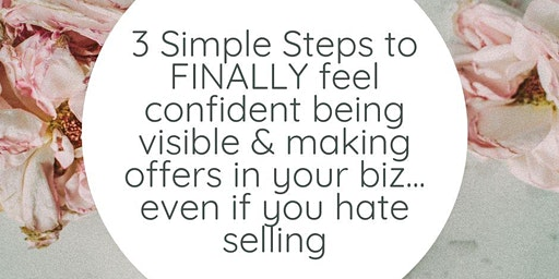 Feel Confident Being Visible & Making Offers- Online Event for Biz Owners