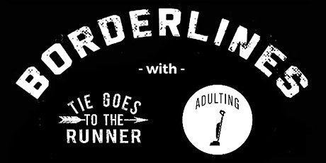 Borderlines, Tie Goes To The Runner & Adulting tickets