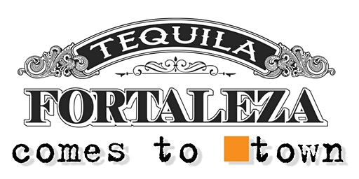 Tequila Fortaleza Comes to Town