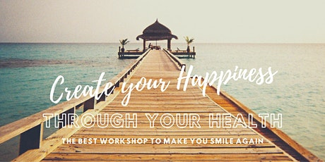 Create your Happiness through your Health tickets