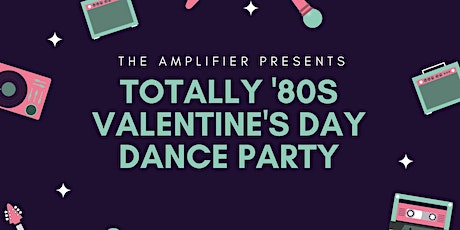 Totally '80s Valentine's Day Dance Party at Amplifier, No Cover Charge! tickets