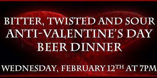Bitter, Twisted & Sour Anti-Valentine's Day Beer Dinner