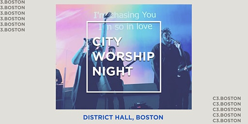 City Worship Night - C3 Church Boston