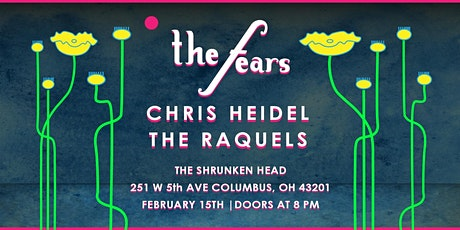 The Fears w/ The Raquels and Chris Heidel at The Shrunken Head tickets