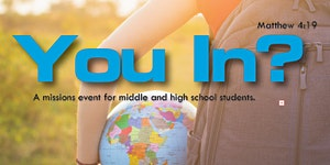 """""""You In?"""" A Mission Event for Middle and High School..."""