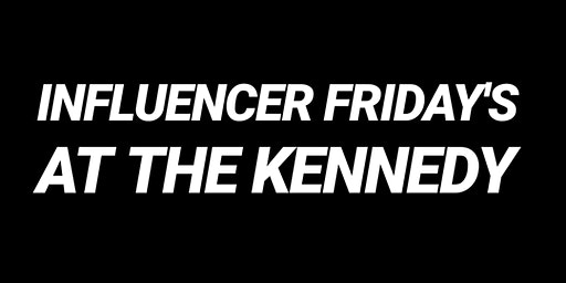 Influencer Friday At The Kennedy