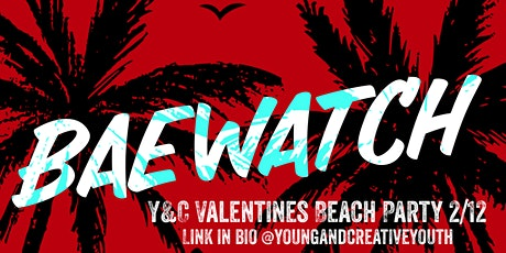 "Y&C ""BAEWATCH"" Valentines Beach Party tickets"