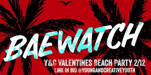 "Y&C ""BAEWATCH"" Valentines Beach Party"