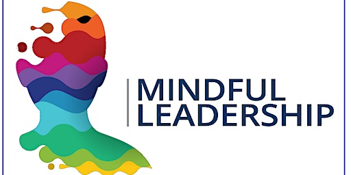 Mindful Leadership: Transforming Self and Inspiring Others