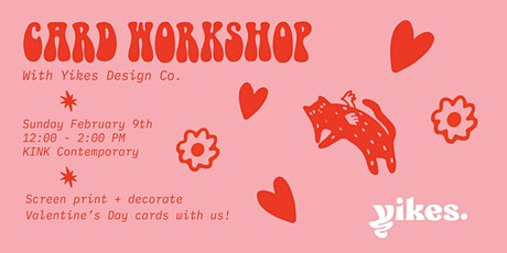 Screenprinted Card Workshop with Yikes Design Co. at KINK Contemporary tickets