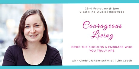 COURAGEOUS LIVING – Drop the shoulds and embrace who you truly are tickets