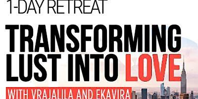 Transforming Lust into Love - 1-Day Retreat with Vrajlila and Ekavira