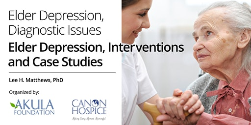 Elder Depression, Diagnostic Issues Elder Depression, Interventions and Case Studies