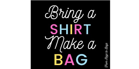 Bring a Shirt Make a Bag | Upcycling Workshop  tickets