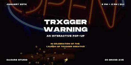 TRXGGER WARNING: An interactive Pop-up tickets