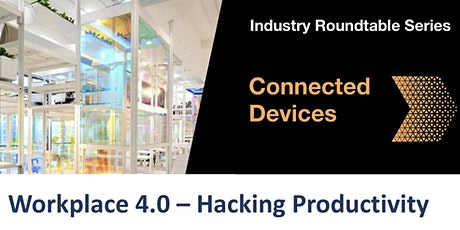 [Industry Roundtable Series] Workplace 4.0 – Hacking Productivity tickets