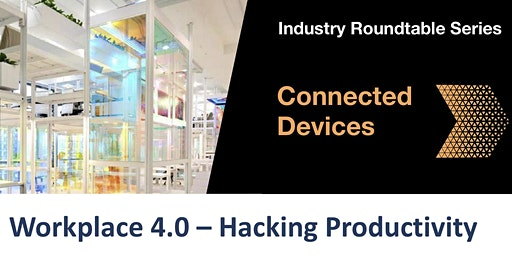 [Industry Roundtable Series] Workplace 4.0 – Hacking Productivity
