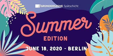 Gründerszene Spätschicht - Summer Edition - 18.06.2020 tickets