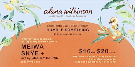 Alana Wilkinson w Meiwa & SKYE // Single Launch & Bushfire Fundraiser  tickets
