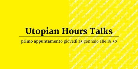 Utopian Hours Talks biglietti