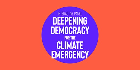 Interactive panel: Deepening democracy for the climate emergency tickets