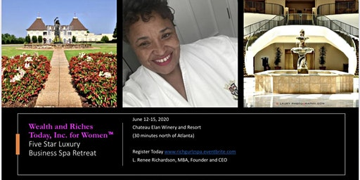 Wealth and Riches Today for Women Five Star Luxury Business SPA Retreat GA