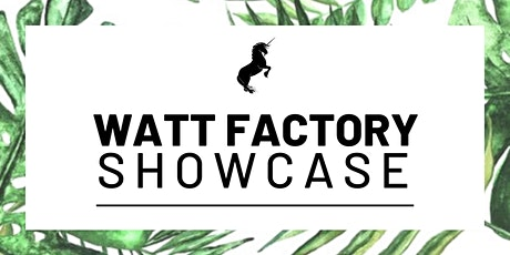 WATT Factory Showcase tickets