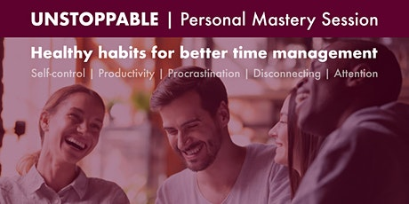 Unstoppable - Personal Mastery Session | Habits for better time management tickets