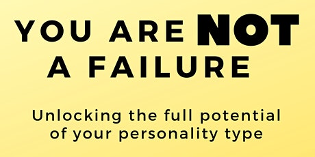 You are NOT a Failure! Unlocking the potential of your personality type tickets