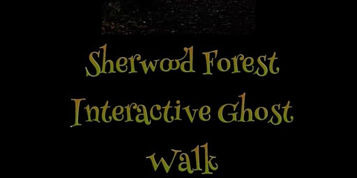 SHERWOOD FOREST INTERACTIVE GHOST WALKS