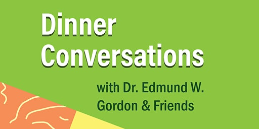 Dinner Conversations with Dr. Edmund W. Gordon