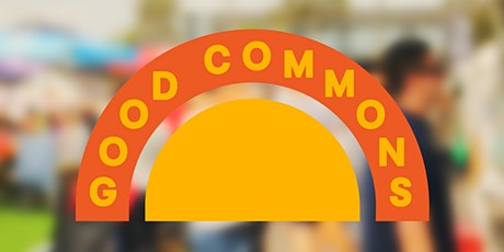 GOOD COMMONS - Community Food & Wares Market tickets