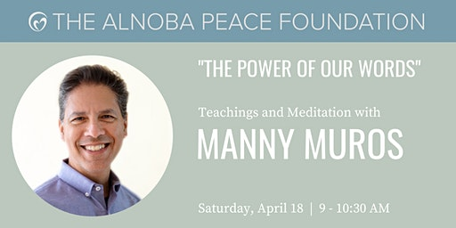 The Power of Our Words - Teachings and Meditation with Manny Muros