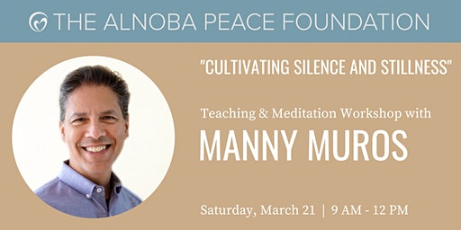 Cultivating Silence and Stillness - Workshop with Manny Muros