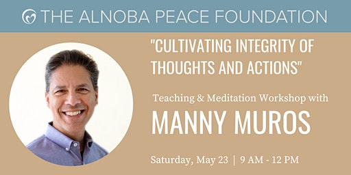 Cultivating Integrity of Thoughts and Actions - Workshop with Manny Muros
