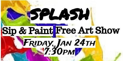 Splash (Sip & Paint, Free Art show)