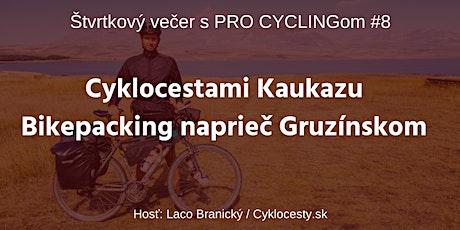 Cyklocestami Kaukazu - Štvrtkový večer s PRO CYCLINGom #8 tickets