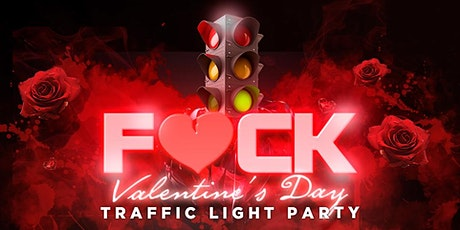 F*CK VALENTINE'S DAY TRAFFIC LIGHT PARTY @ THE HUDSON tickets