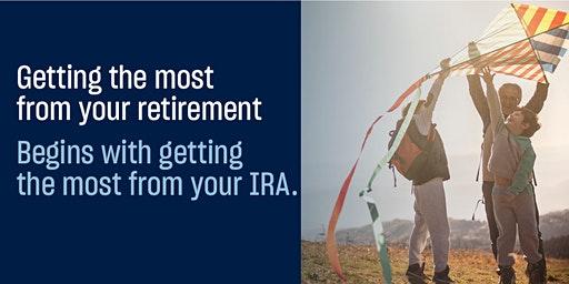 Making the Most of your IRA - FREE Educational Workshop