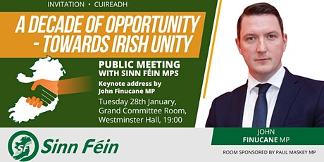 """A Decade of Opportunity - Towards Irish Unity"" - with Sinn Féin MPs tickets"