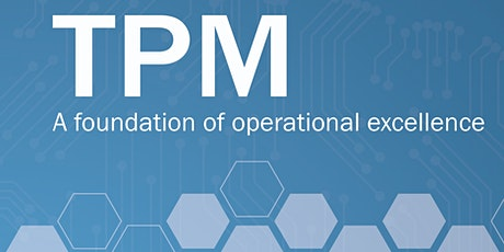 TPM: A foundation of Operational Excellence - Book Launch & Workshop Thu 20 Feb 2020 tickets