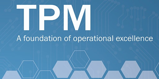 TPM: A foundation of Operational Excellence - Book Launch & Workshop Thu 20 Feb 2020