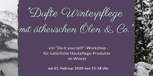 """Dufte Winterpflege mit ätherischen Ölen & Co."" - ein ""Do it yourself""-Workshop"