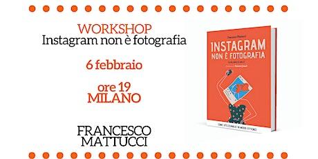 Workshop: Instagram non è fotografia a Milano biglietti