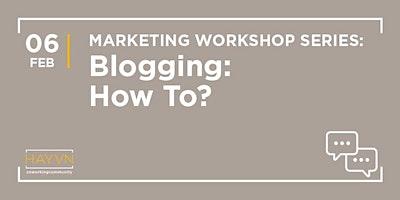 HAYVN+WORKSHOP%3A+How+to+Blog%2C+Marketing+Series
