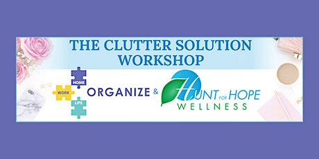The Clutter Solution Workshop - Clear your Clutter Physically & Emotionally tickets